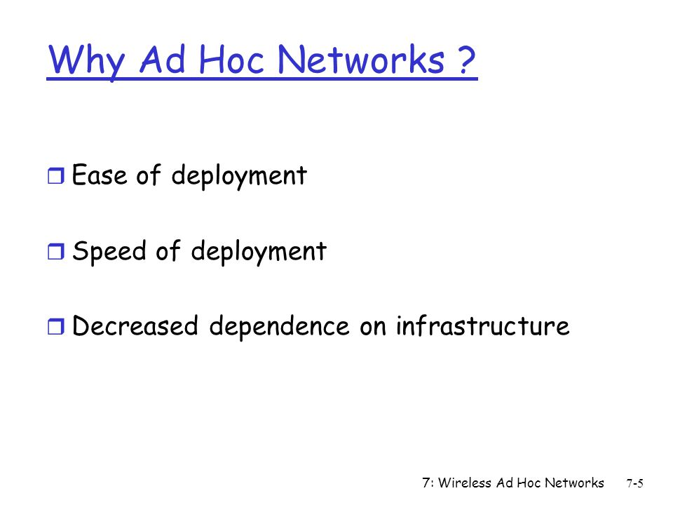 Why Ad Hoc Networks Ease of deployment Speed of deployment