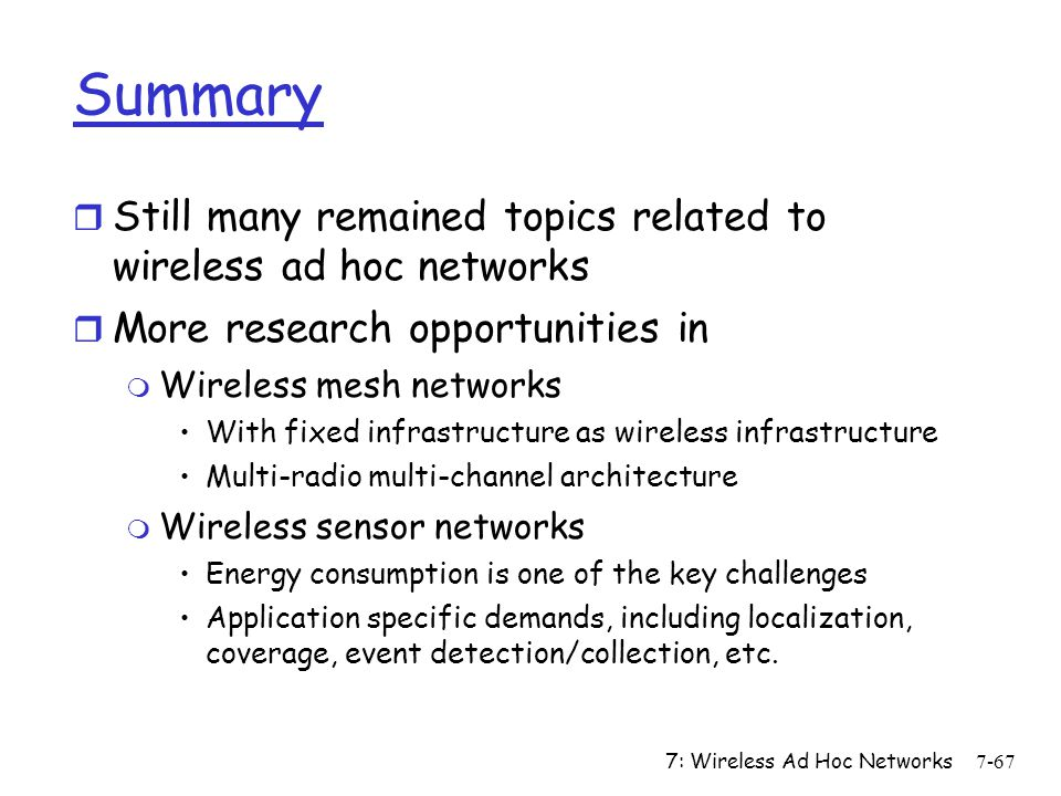 Summary Still many remained topics related to wireless ad hoc networks
