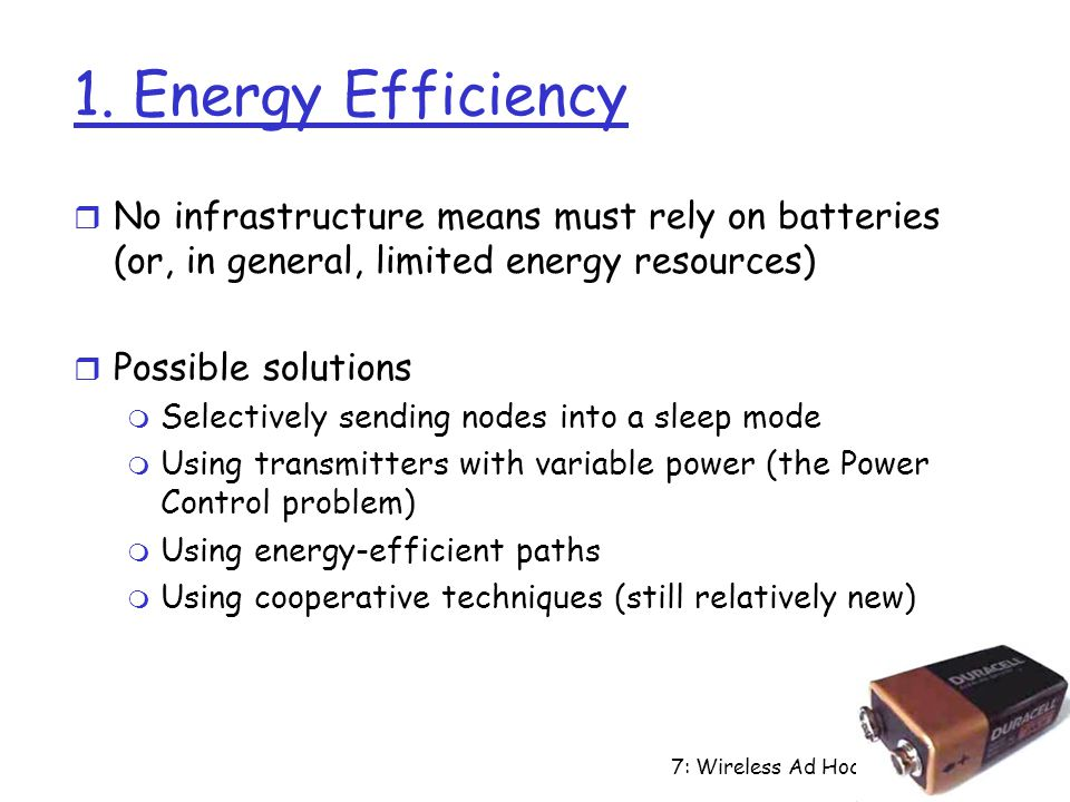 1. Energy Efficiency No infrastructure means must rely on batteries (or, in general, limited energy resources)