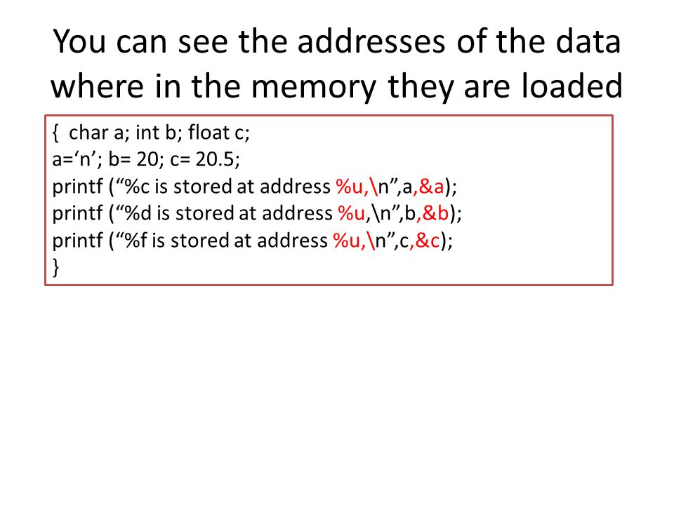 You can see the addresses of the data where in the memory they are loaded
