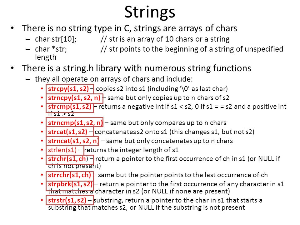 Strings There is no string type in C, strings are arrays of chars