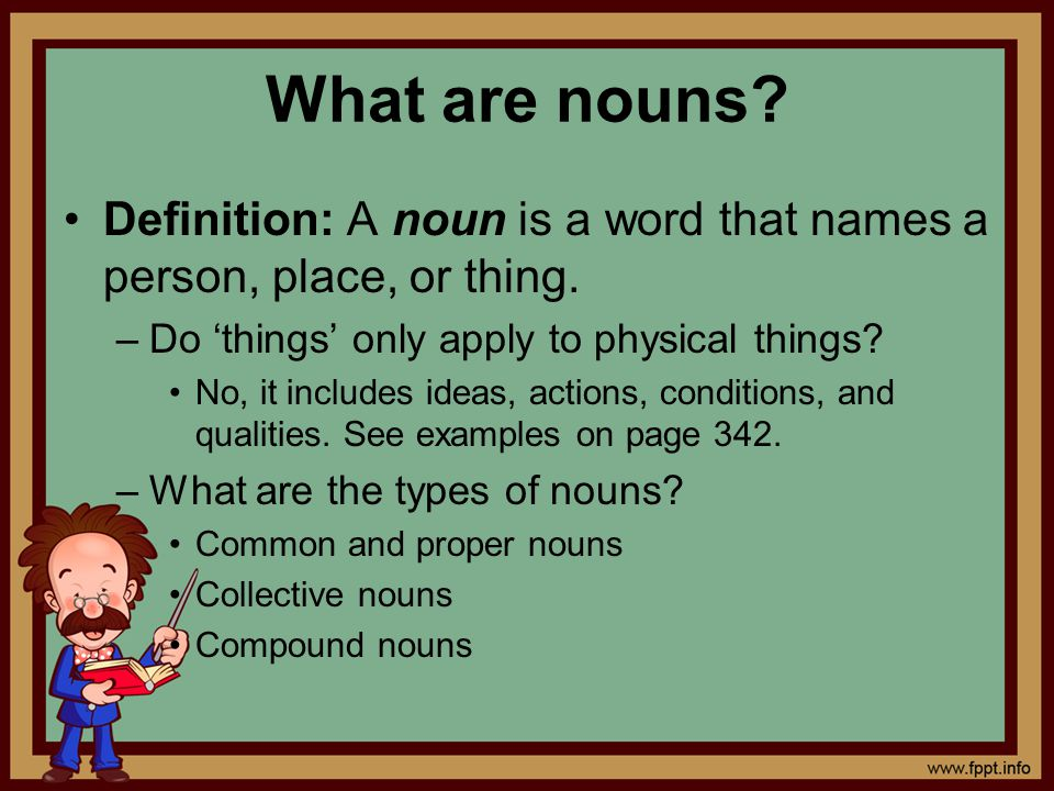 What are nouns Definition: A noun is a word that names a person, place, or thing. Do 'things' only apply to physical things