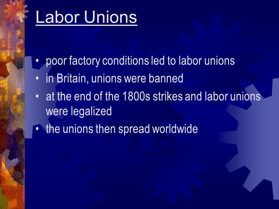 Labor Unions poor factory conditions led to labor unions