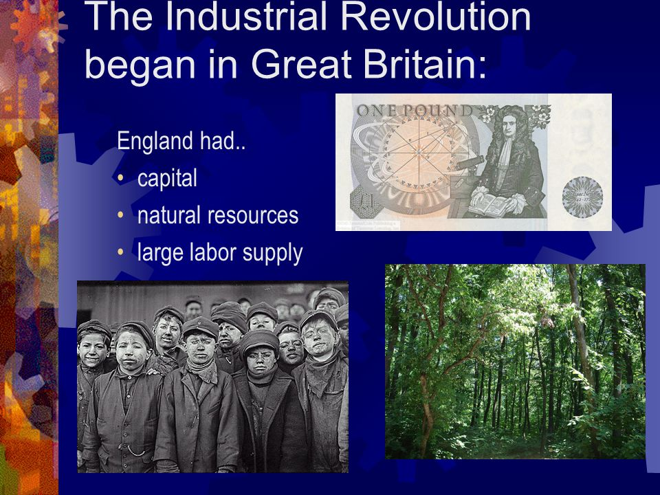 The Industrial Revolution began in Great Britain: