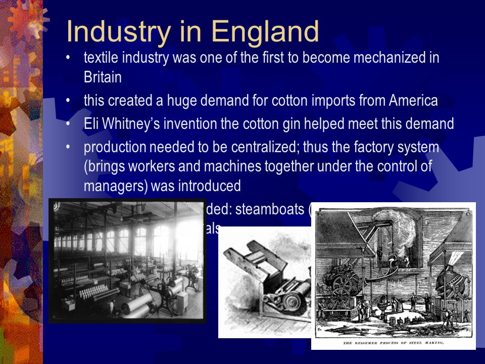 Industry in England textile industry was one of the first to become mechanized in Britain.