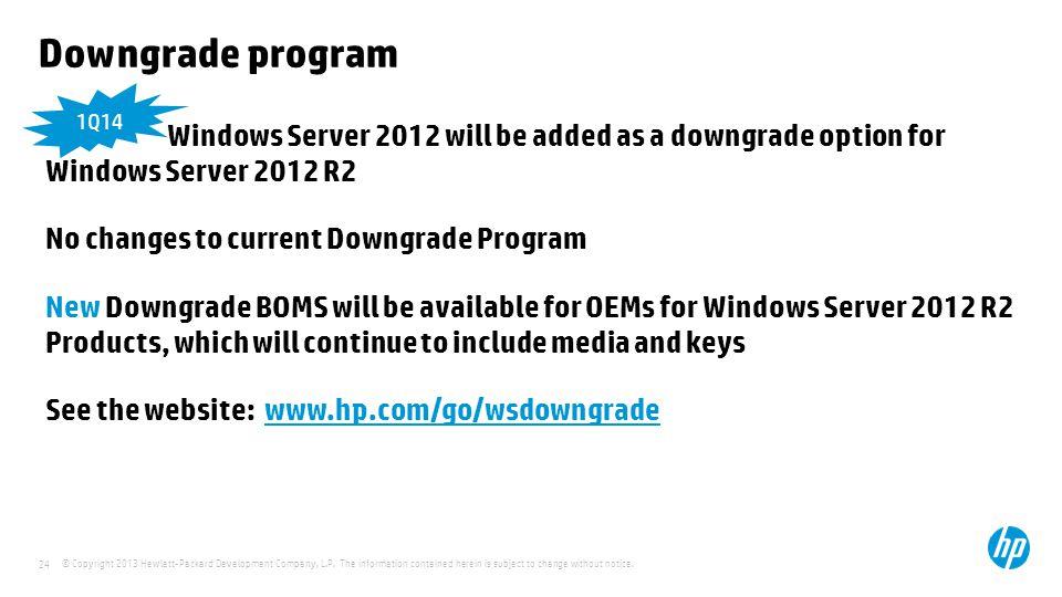 4/11/2017 Downgrade program. 1Q14. Windows Server 2012 will be added as a downgrade option for Windows Server 2012 R2.