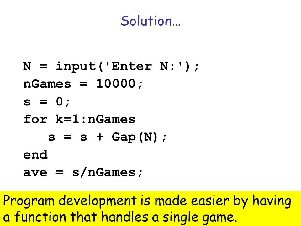 Solution… N = input( Enter N: ); nGames = 10000; s = 0; for k=1:nGames