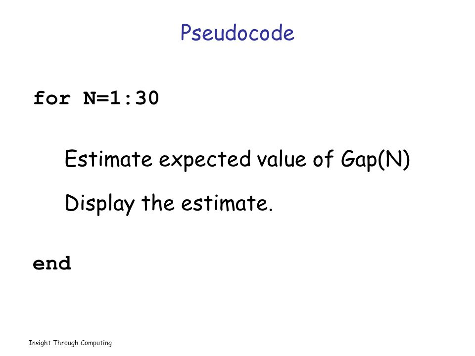 Estimate expected value of Gap(N) Display the estimate. end