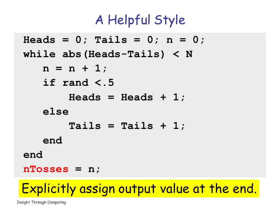 Explicitly assign output value at the end.