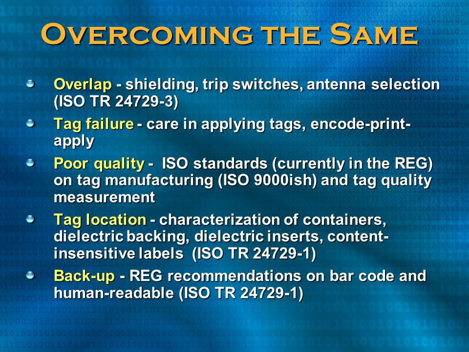 Overcoming the Same Overlap - shielding, trip switches, antenna selection (ISO TR 24729-3) Tag failure - care in applying tags, encode-print-apply.