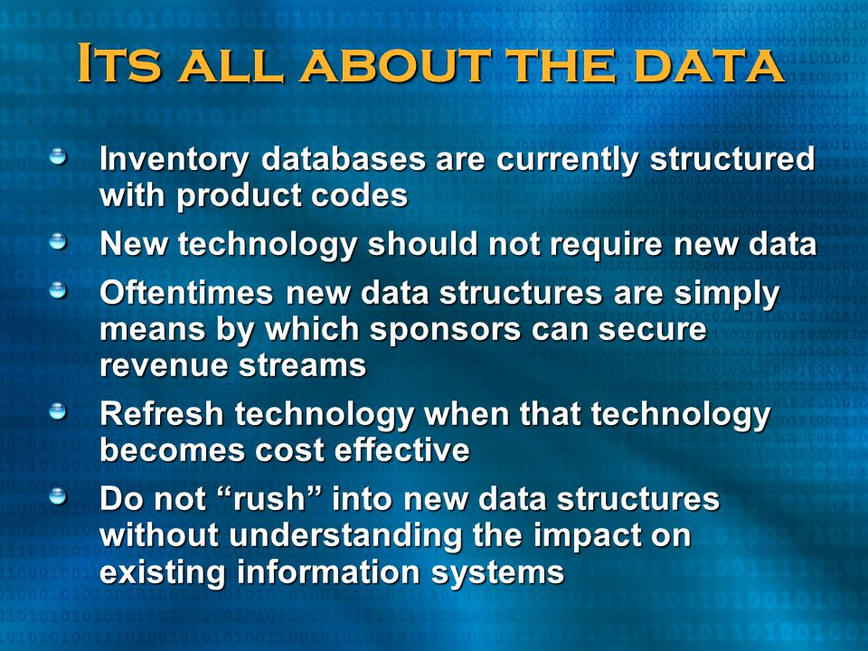 Its all about the data Inventory databases are currently structured with product codes. New technology should not require new data.