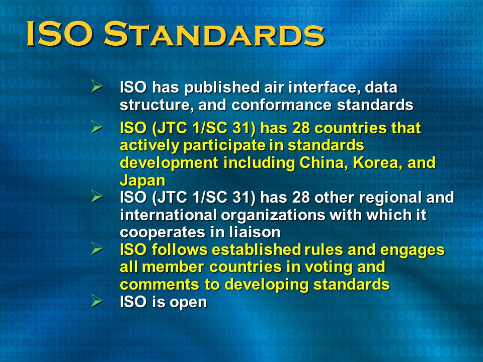 ISO Standards ISO has published air interface, data structure, and conformance standards.