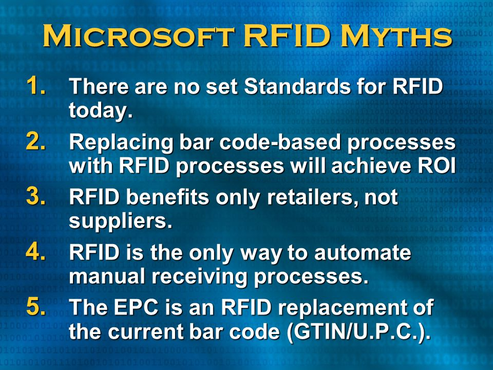 Microsoft RFID Myths There are no set Standards for RFID today.