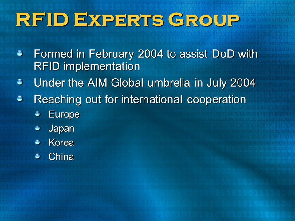 RFID Experts Group Formed in February 2004 to assist DoD with RFID implementation. Under the AIM Global umbrella in July 2004.