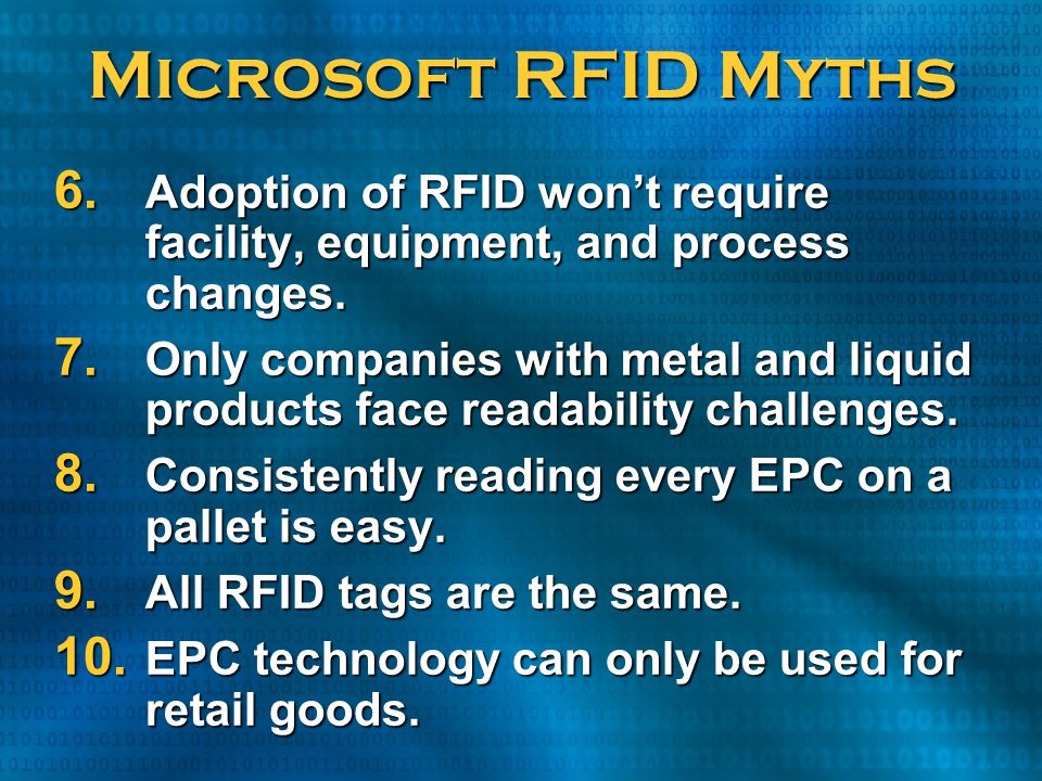 Microsoft RFID Myths Adoption of RFID won't require facility, equipment, and process changes.