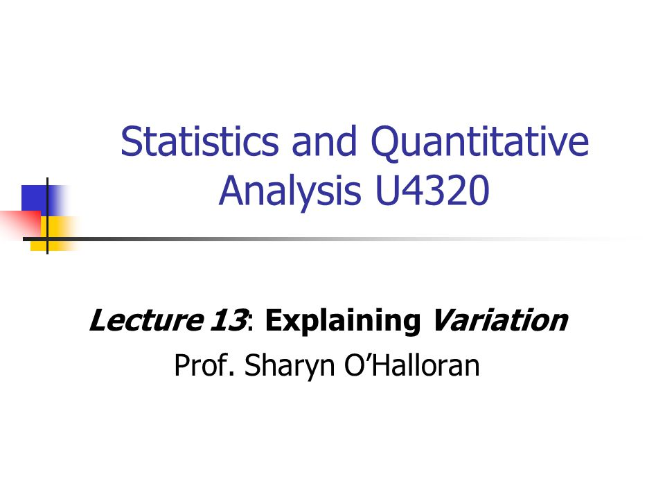 Statistics and Quantitative Analysis U4320