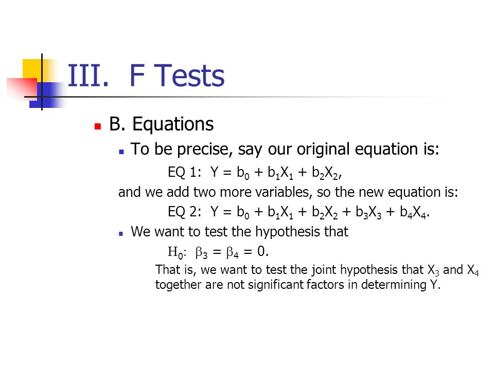 III. F Tests B. Equations To be precise, say our original equation is: