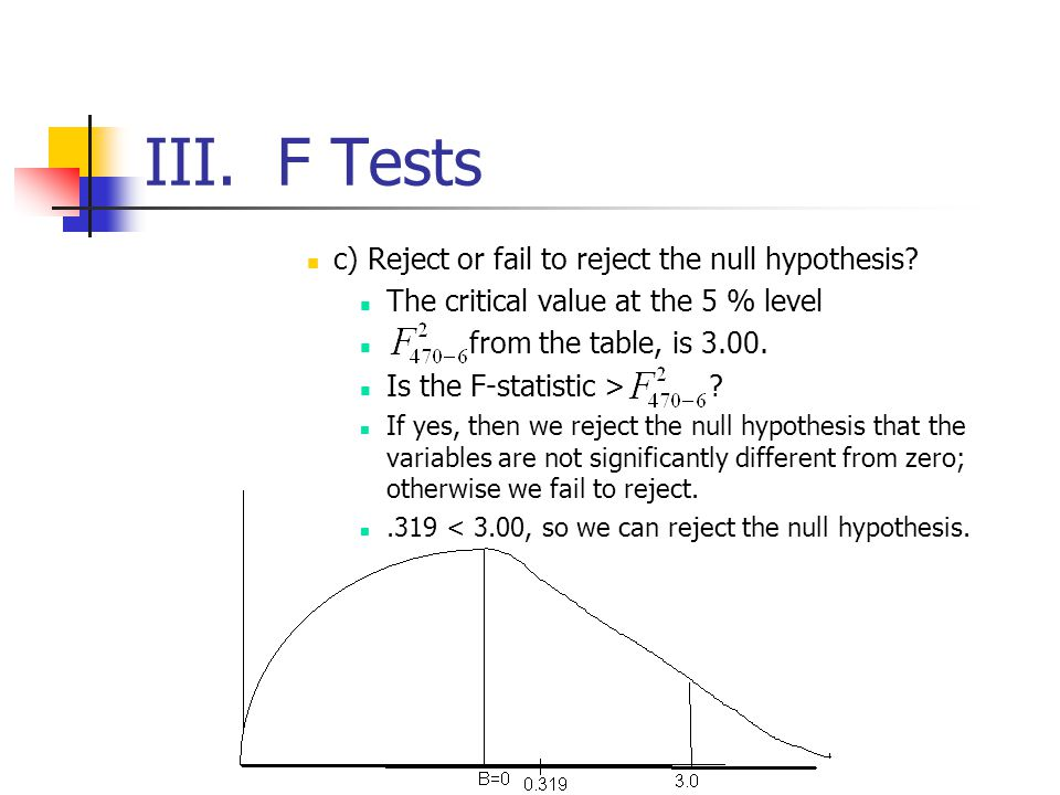 III. F Tests c) Reject or fail to reject the null hypothesis