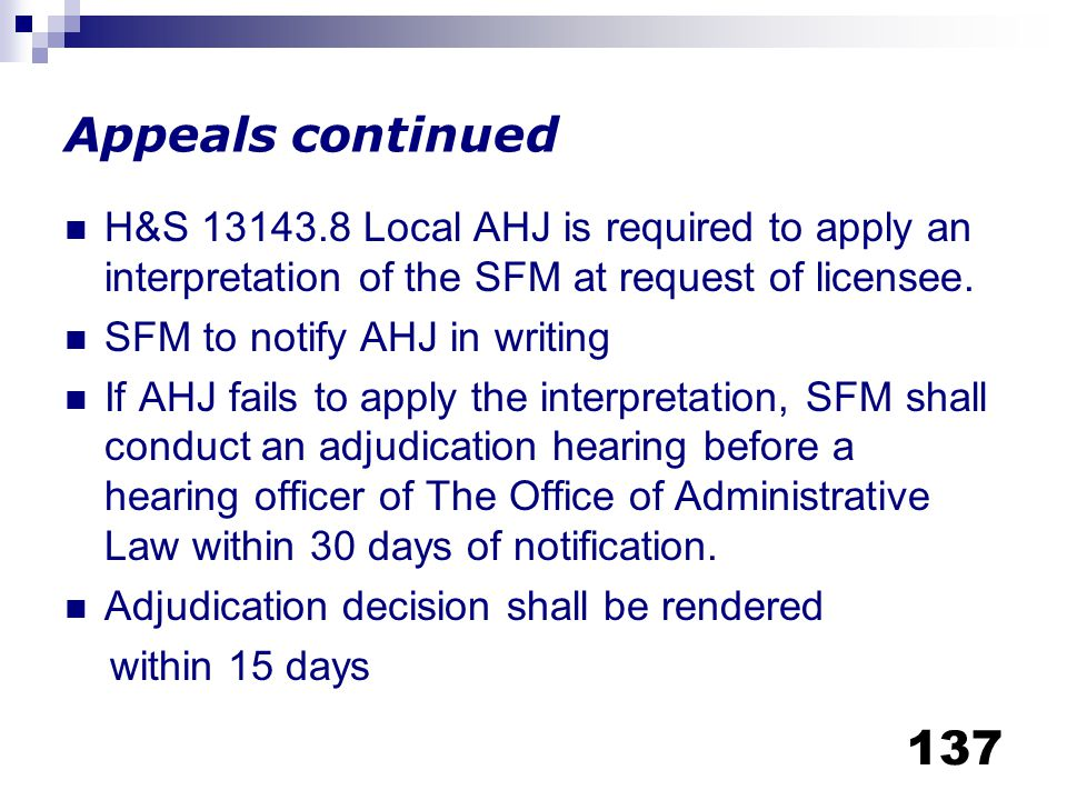 Appeals continued H&S 13143.8 Local AHJ is required to apply an interpretation of the SFM at request of licensee.
