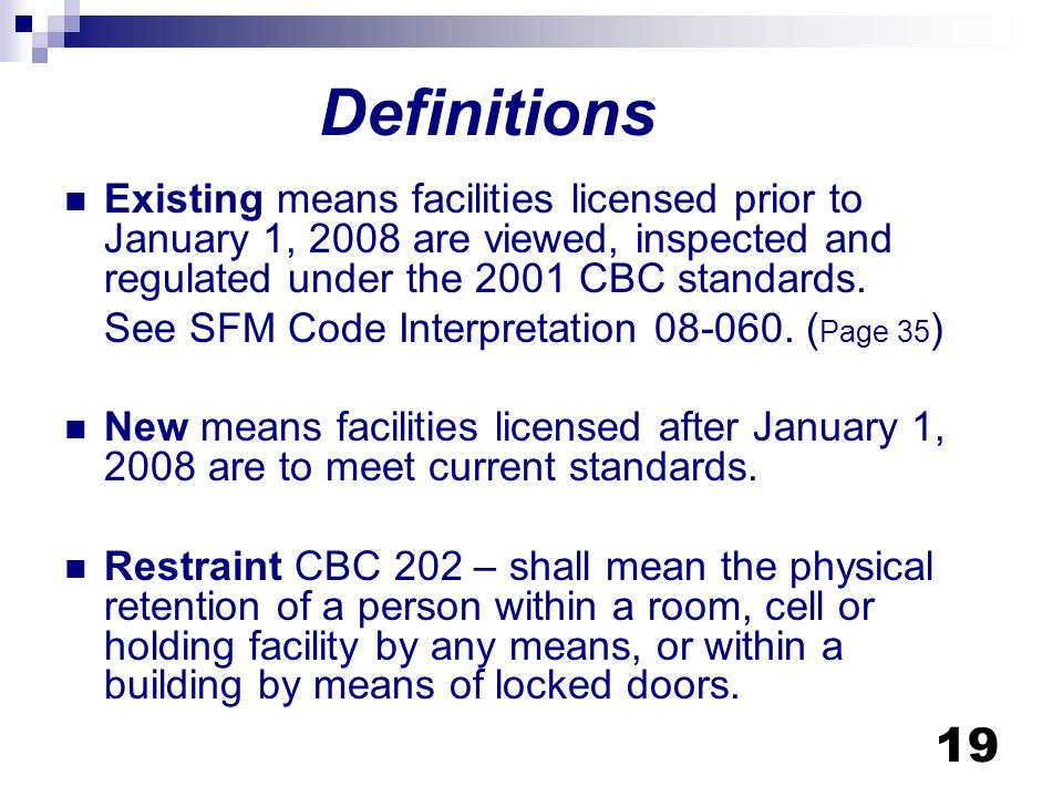 Definitions Existing means facilities licensed prior to January 1, 2008 are viewed, inspected and regulated under the 2001 CBC standards.