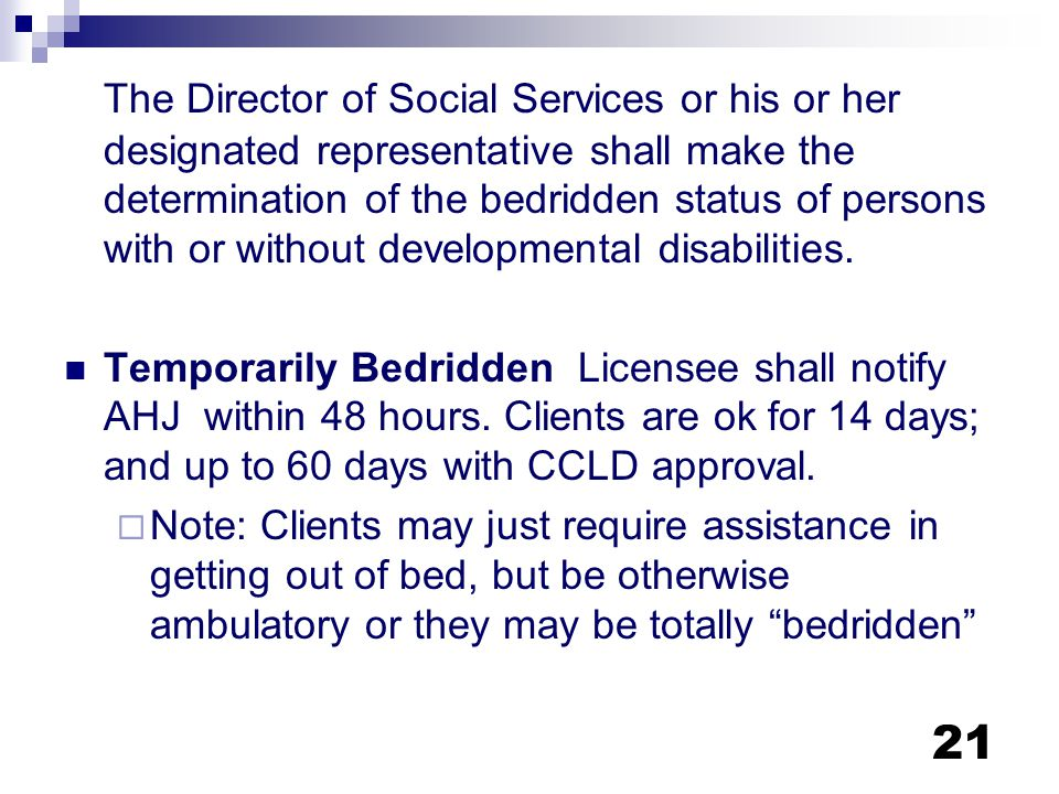 The Director of Social Services or his or her designated representative shall make the determination of the bedridden status of persons with or without developmental disabilities.