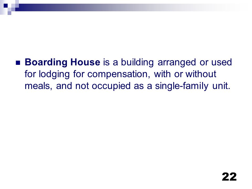 Boarding House is a building arranged or used for lodging for compensation, with or without meals, and not occupied as a single-family unit.