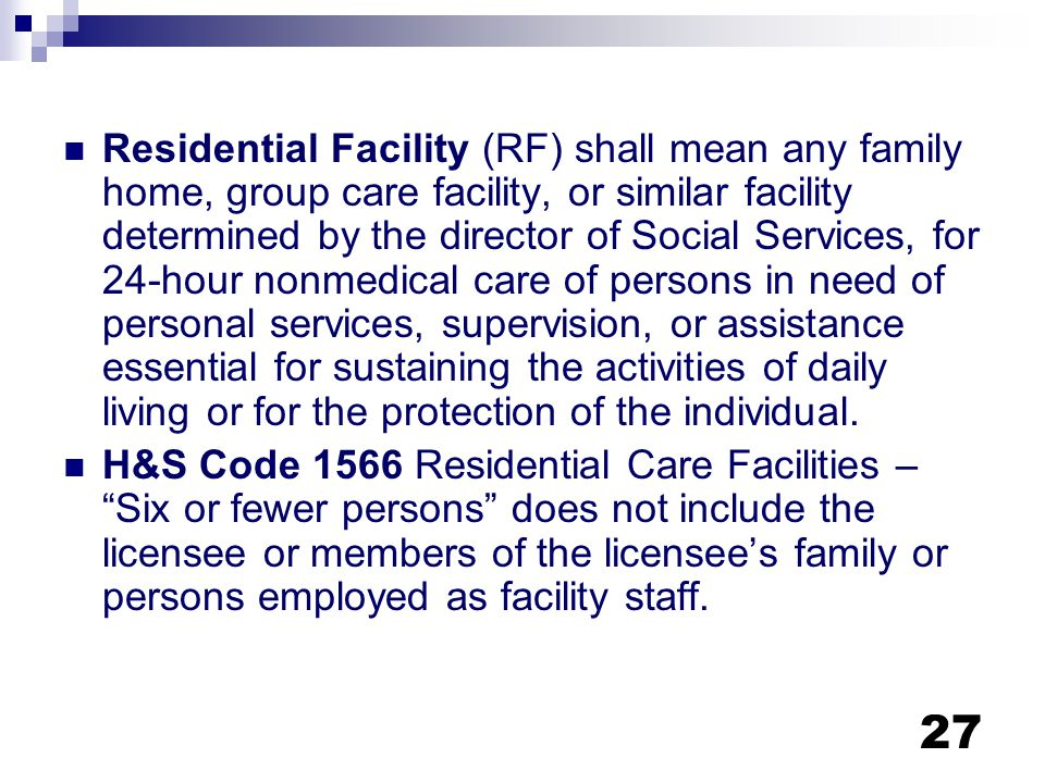 Residential Facility (RF) shall mean any family home, group care facility, or similar facility determined by the director of Social Services, for 24-hour nonmedical care of persons in need of personal services, supervision, or assistance essential for sustaining the activities of daily living or for the protection of the individual.