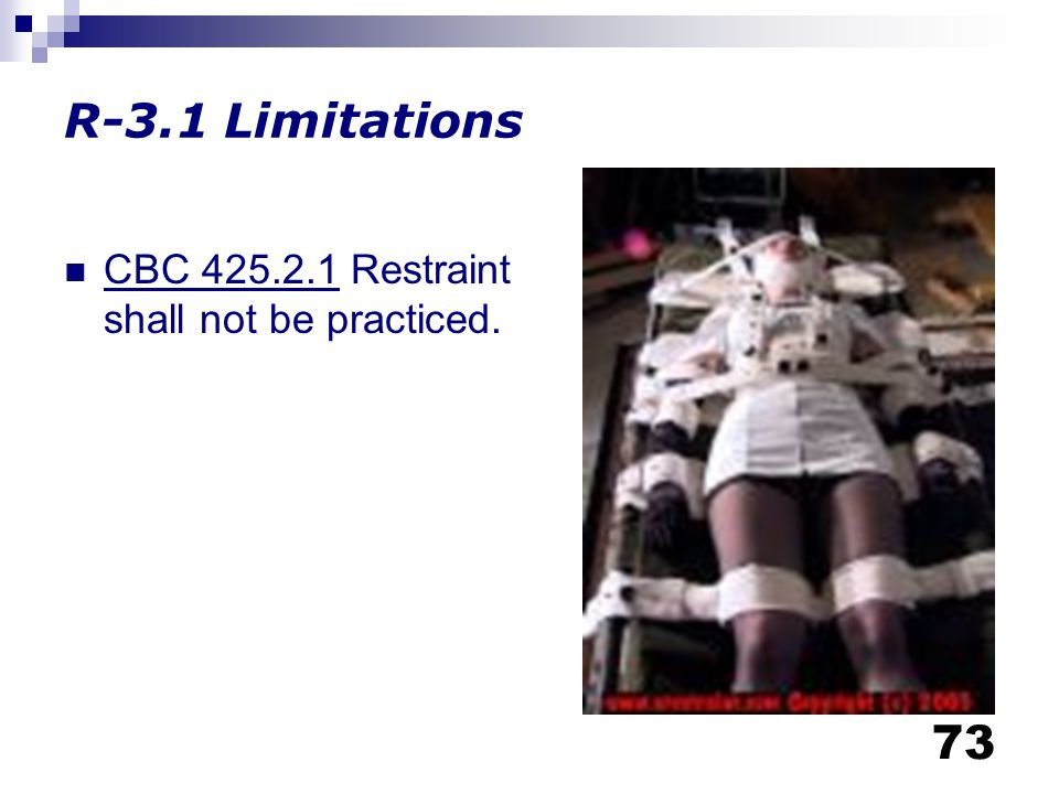 R-3.1 Limitations CBC 425.2.1 Restraint shall not be practiced.