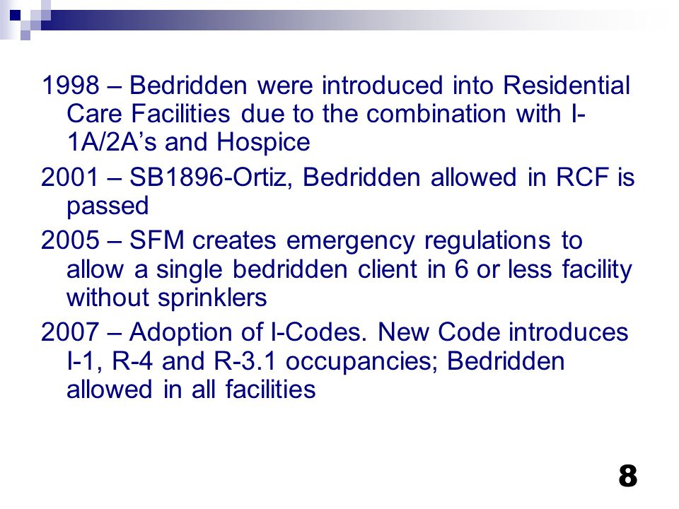 1998 – Bedridden were introduced into Residential Care Facilities due to the combination with I-1A/2A's and Hospice