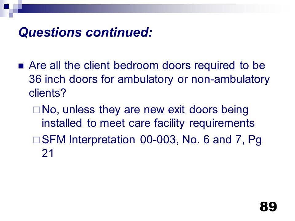Questions continued: Are all the client bedroom doors required to be 36 inch doors for ambulatory or non-ambulatory clients