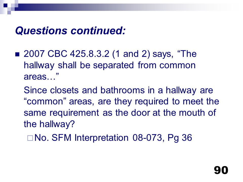 Questions continued: 2007 CBC 425.8.3.2 (1 and 2) says, The hallway shall be separated from common areas…