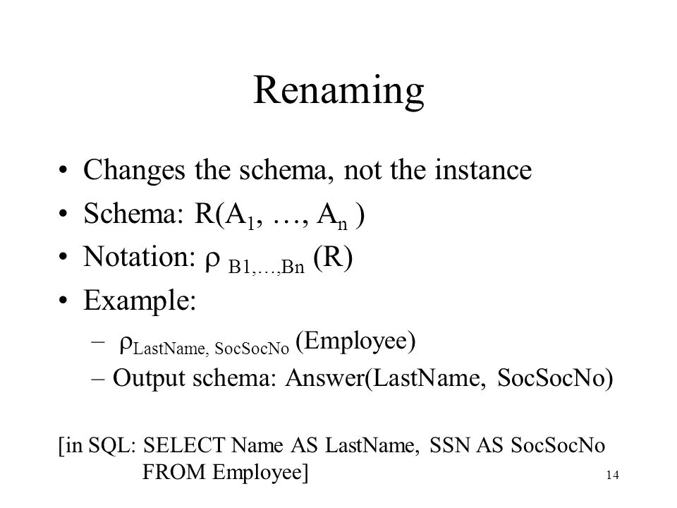 Renaming Changes the schema, not the instance Schema: R(A1, …, An )