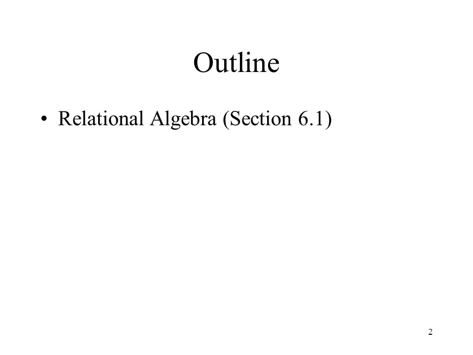 Outline Relational Algebra (Section 6.1)