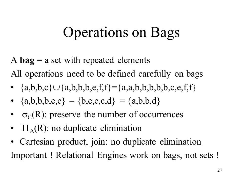 Operations on Bags A bag = a set with repeated elements