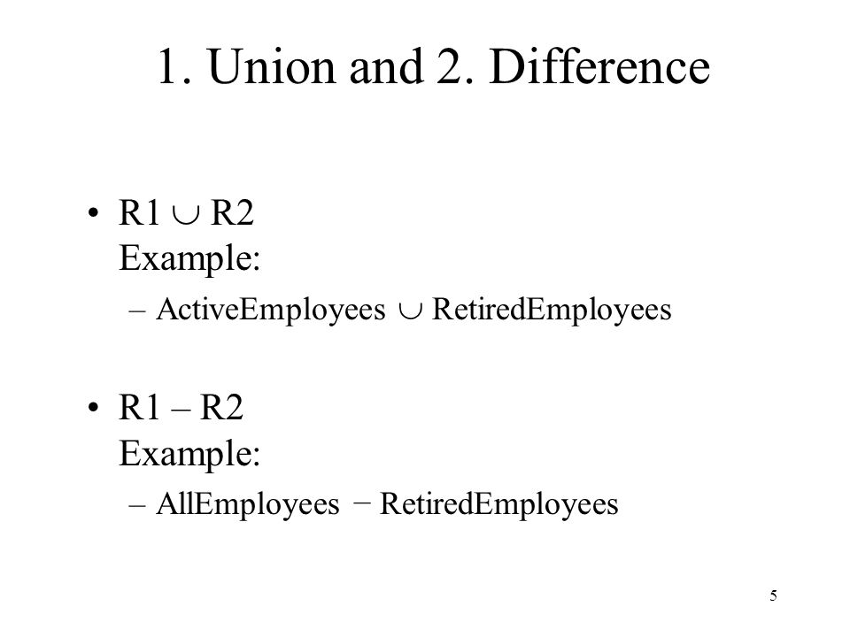 1. Union and 2. Difference R1  R2 Example: R1 – R2 Example: