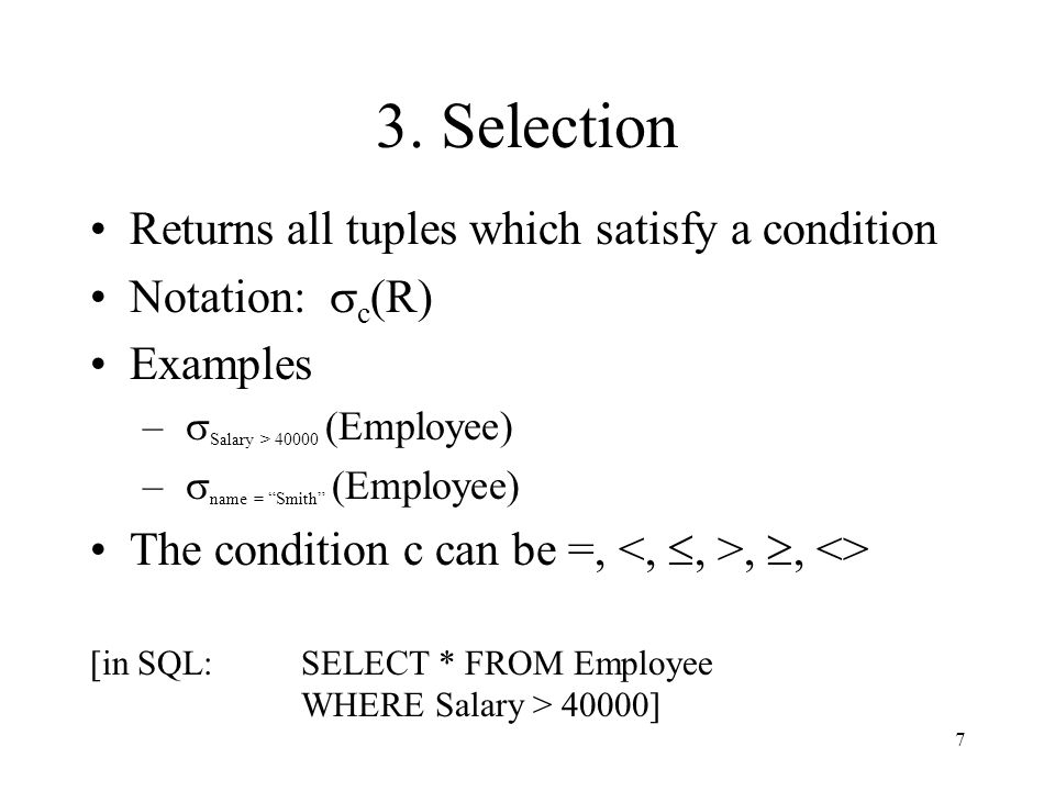 3. Selection Returns all tuples which satisfy a condition