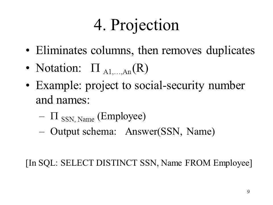 4. Projection Eliminates columns, then removes duplicates