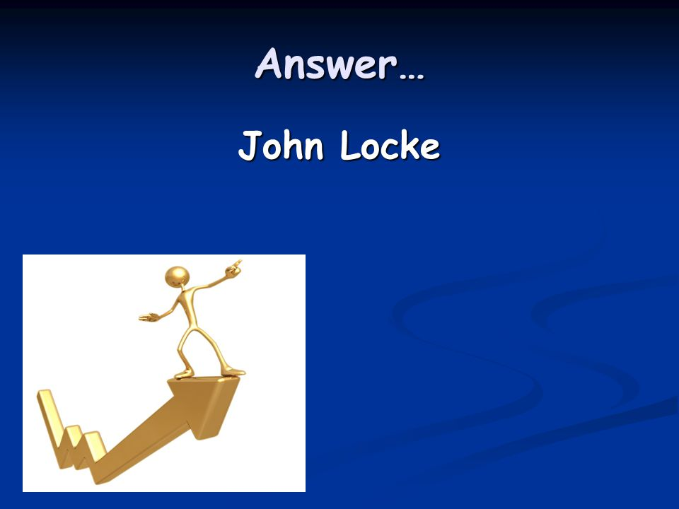 Answer… John Locke