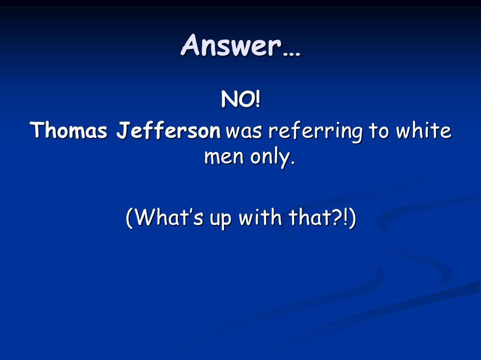 Thomas Jefferson was referring to white men only.