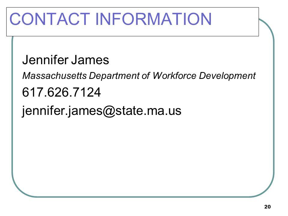 CONTACT INFORMATION Jennifer James. Massachusetts Department of Workforce Development. 617.626.7124.