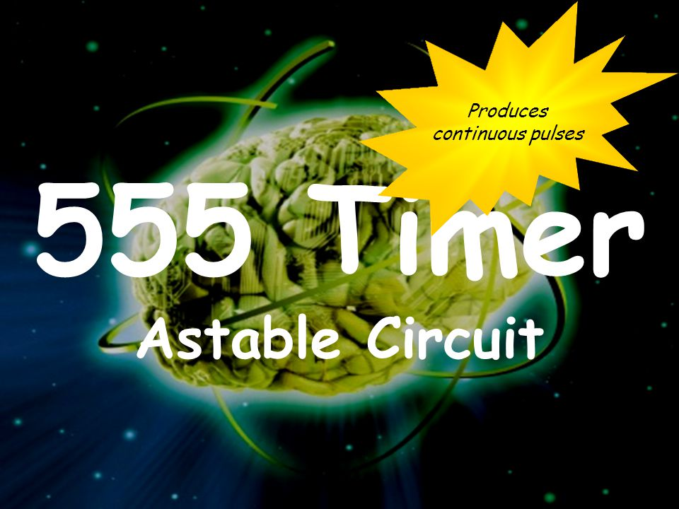 Produces continuous pulses 555 Timer Astable Circuit
