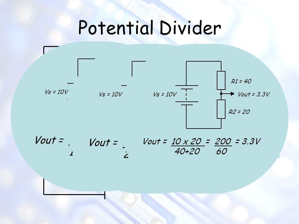 Potential Divider Vout = 10 x 100 = 1000 = 5V 100 +100 200