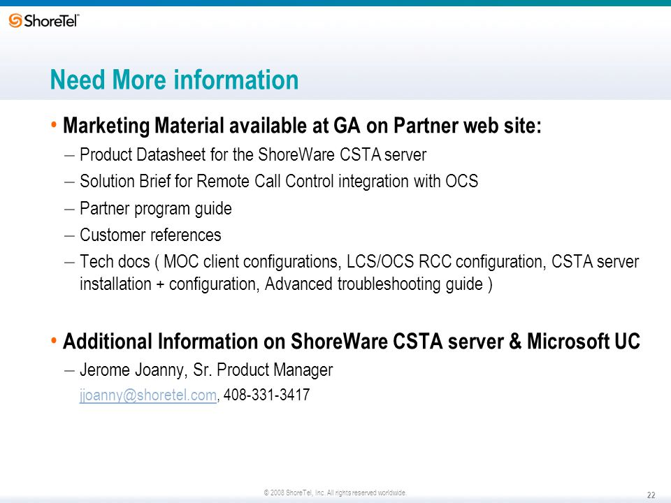 Need More information Marketing Material available at GA on Partner web site: Product Datasheet for the ShoreWare CSTA server.