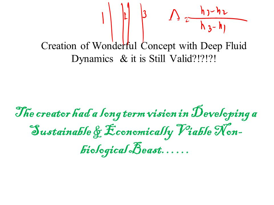 Creation of Wonderful Concept with Deep Fluid Dynamics & it is Still Valid ! ! !