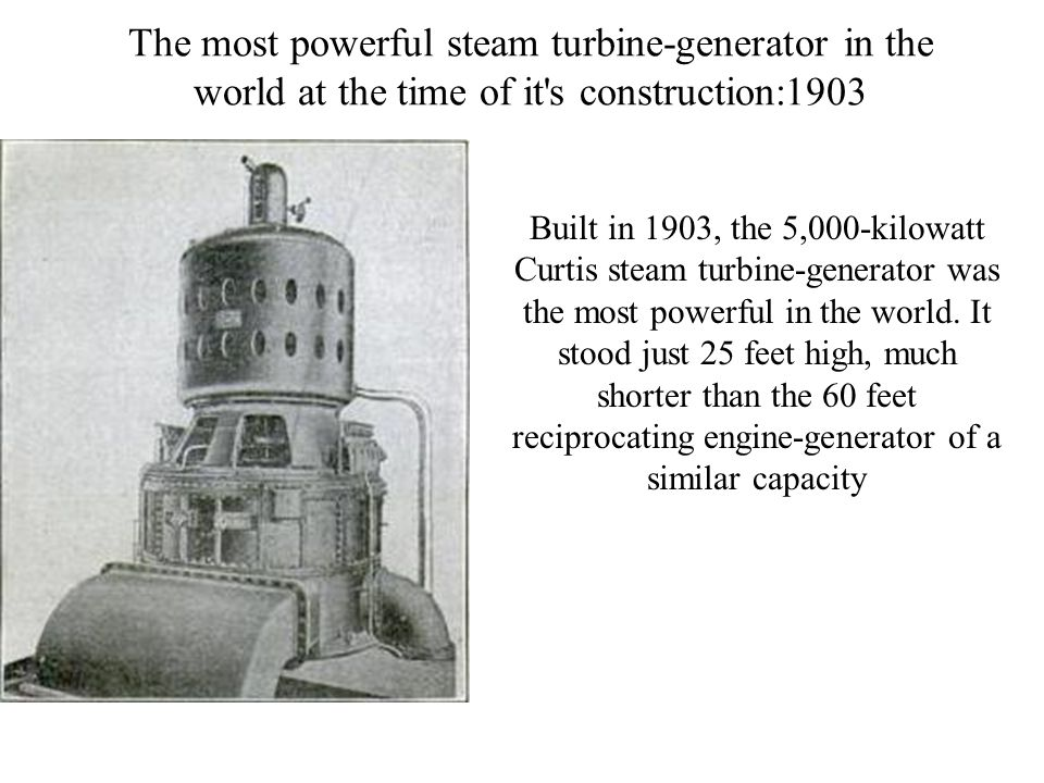 The most powerful steam turbine-generator in the world at the time of it s construction:1903