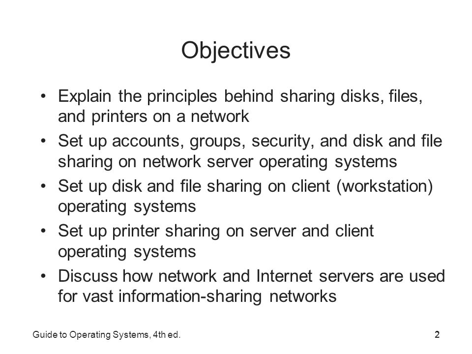 Objectives Explain the principles behind sharing disks, files, and printers on a network.