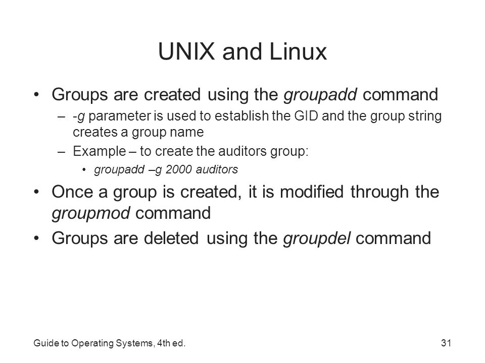 UNIX and Linux Groups are created using the groupadd command
