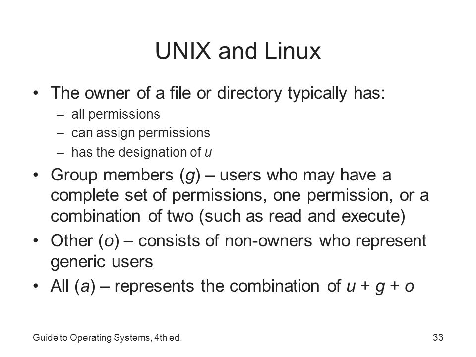 UNIX and Linux The owner of a file or directory typically has: