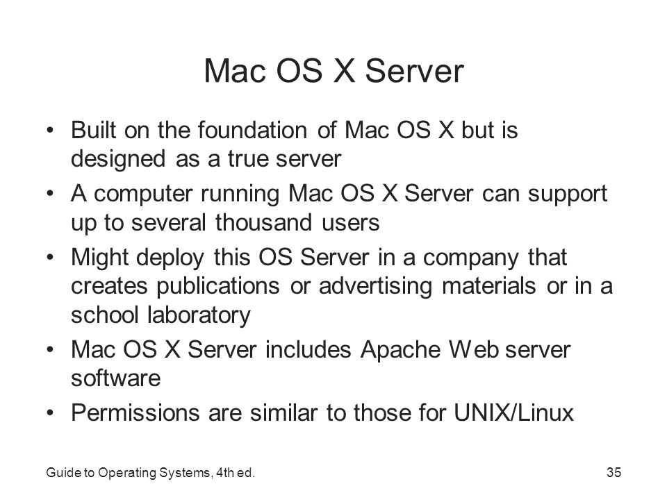 Mac OS X Server Built on the foundation of Mac OS X but is designed as a true server.