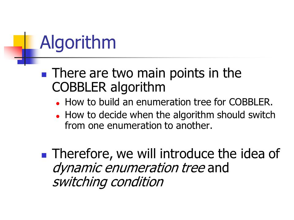 Algorithm There are two main points in the COBBLER algorithm